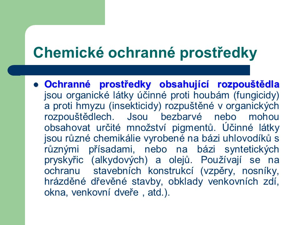 Chemické ochranné prostředky Ochranné prostředky na bázi olejů jsou vyrobeny buď z čistého dehtového oleje (karbolineum), nebo kromě černouhelného oleje obsahují další účinné organické látky.