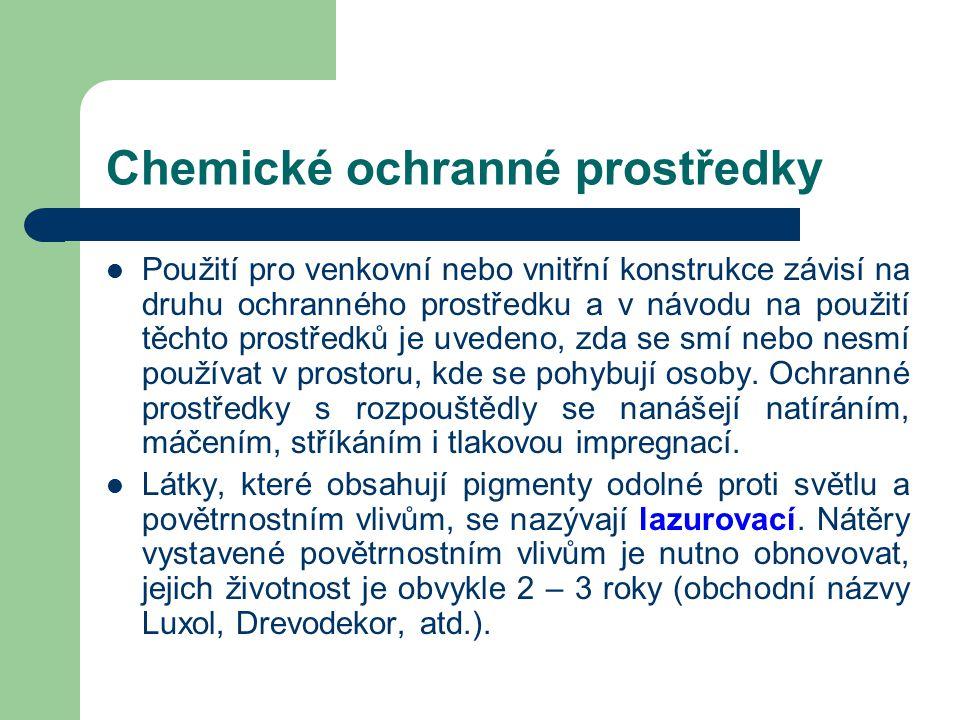 Chemické ochranné prostředky Ochranné prostředky obsahující rozpouštědla jsou organické látky účinné proti houbám (fungicidy) a proti hmyzu (insektici