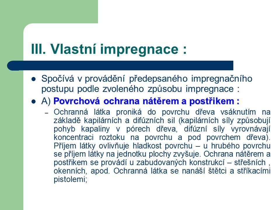 II. Přípravné impregnační práce : Určí se vlhkost dřeva, určí se druh impregnační látky, požadovaný příjem látky a způsob impregnace. Připraví se rozt