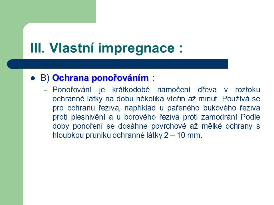 III. Vlastní impregnace : Spočívá v provádění předepsaného impregnačního postupu podle zvoleného způsobu impregnace : A) P PP Povrchová ochrana nátěre