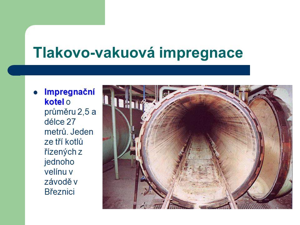 III. Vlastní impregnace : D) T TT Tlaková impregnace : Provádí se v impregnačních kotlích - tlakových nádobách obvykle válcového tvaru o průměru 2 m a
