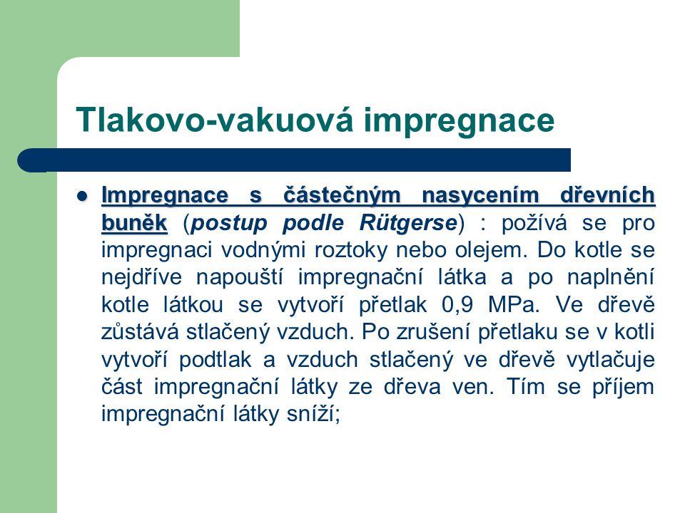 Tlakovo-vakuová impregnace Impregnace do plného nasycení dřeva (Bethellův způsob)