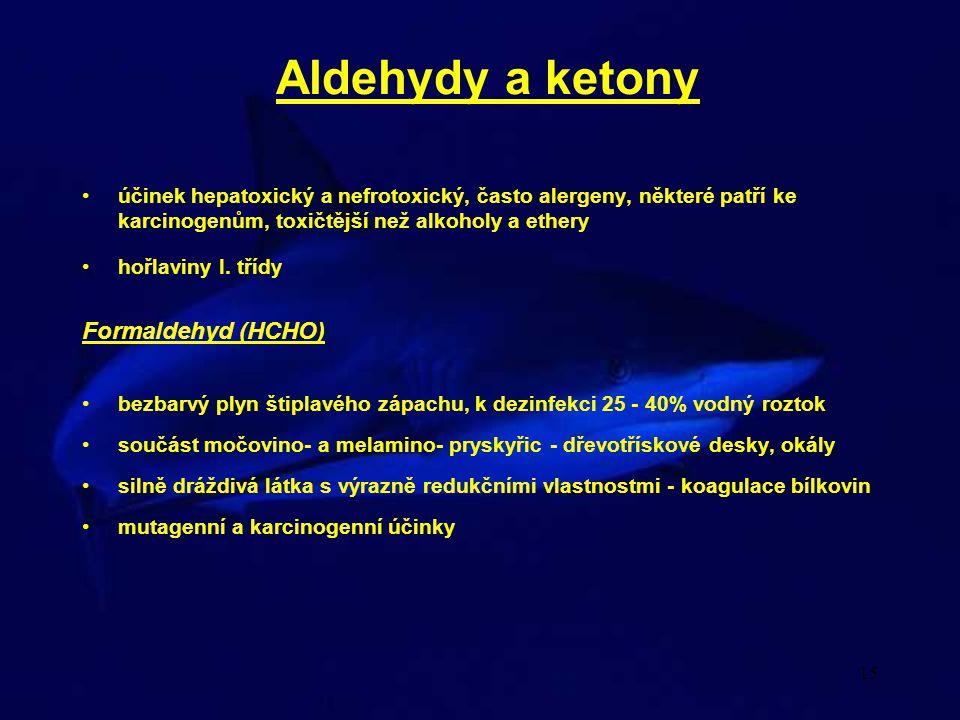 15 Aldehydy a ketony účinek hepatoxický a nefrotoxický, často alergeny, některé patří ke karcinogenům, toxičtější než alkoholy a ethery hořlaviny I. t