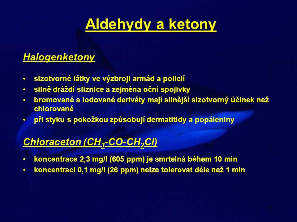16 Aldehydy a ketony Halogenketony slzotvorné látky ve výzbroji armád a policií silně dráždí sliznice a zejména oční spojivky bromované a iodované der