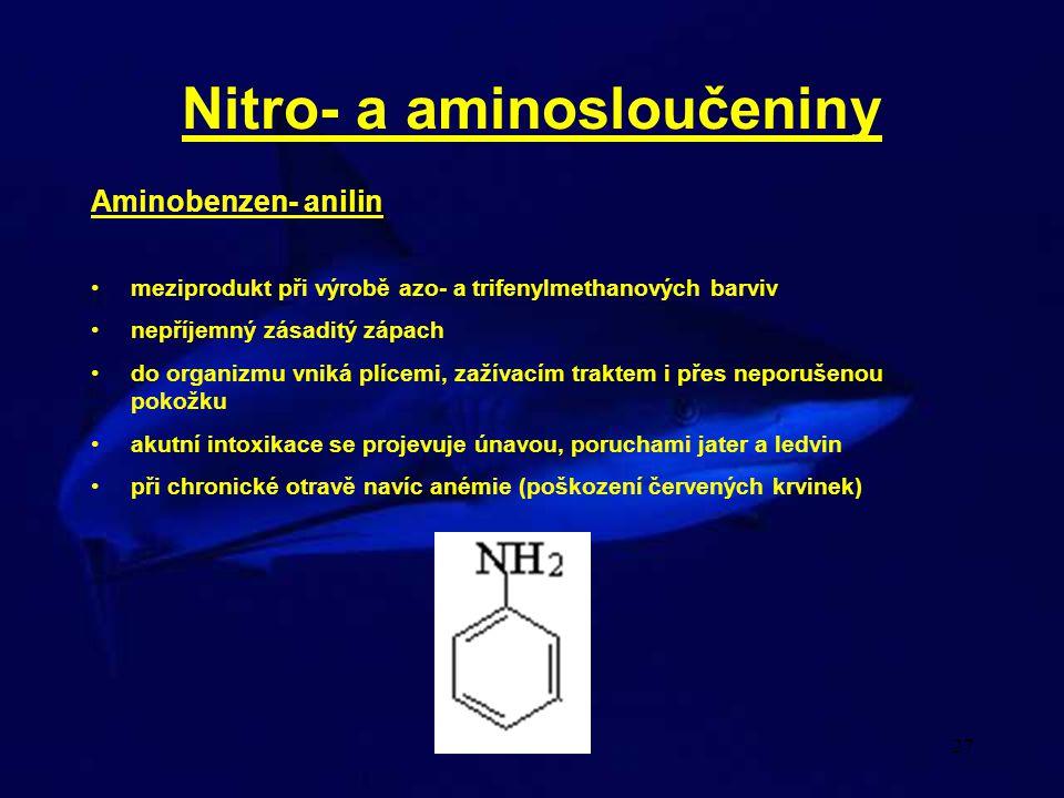 27 Aminobenzen- anilin meziprodukt při výrobě azo- a trifenylmethanových barviv nepříjemný zásaditý zápach do organizmu vniká plícemi, zažívacím trakt