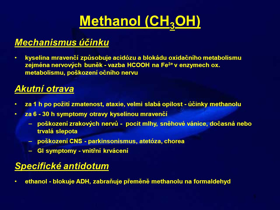 8 Methanol (CH 3 OH) Mechanismus účinku kyselina mravenčí způsobuje acidózu a blokádu oxidačního metabolismu zejména nervových buněk - vazba HCOOH na