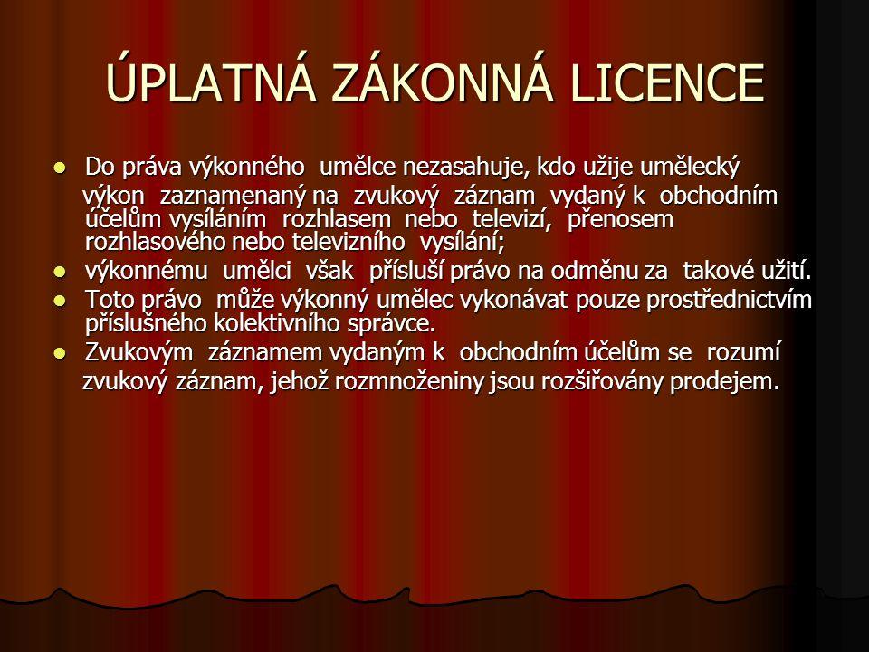 ÚPLATNÁ ZÁKONNÁ LICENCE Do práva výkonného umělce nezasahuje, kdo užije umělecký Do práva výkonného umělce nezasahuje, kdo užije umělecký výkon zaznam