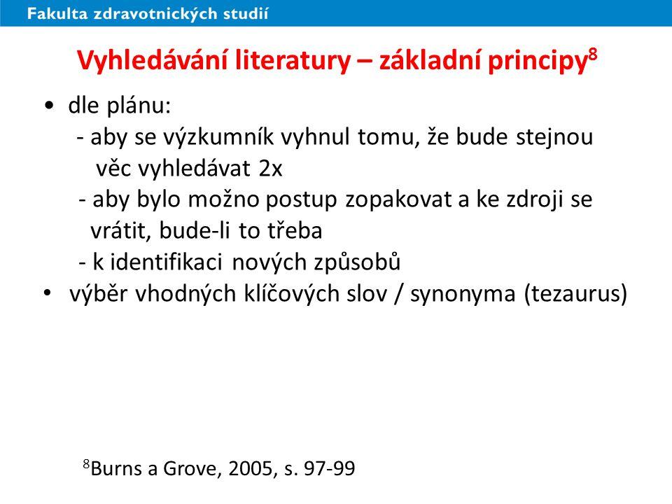 Vyhledávání literatury – základní principy 8 dle plánu: - aby se výzkumník vyhnul tomu, že bude stejnou věc vyhledávat 2x - aby bylo možno postup zopakovat a ke zdroji se vrátit, bude-li to třeba - k identifikaci nových způsobů výběr vhodných klíčových slov / synonyma (tezaurus) 8 Burns a Grove, 2005, s.