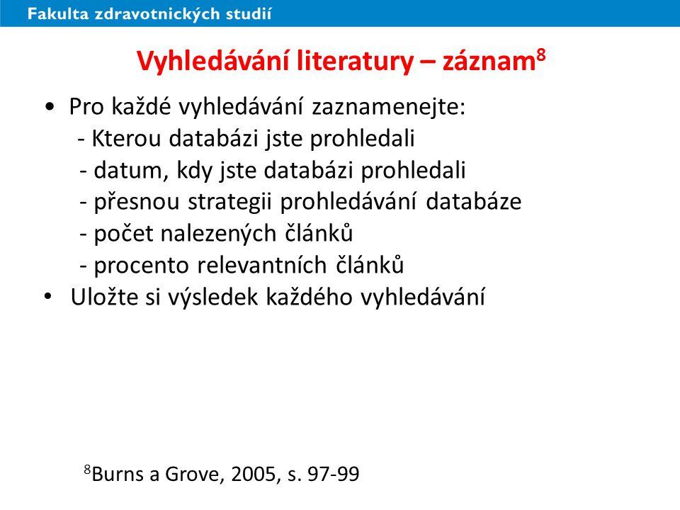 Vyhledávání literatury – záznam 8 Pro každé vyhledávání zaznamenejte: - Kterou databázi jste prohledali - datum, kdy jste databázi prohledali - přesno