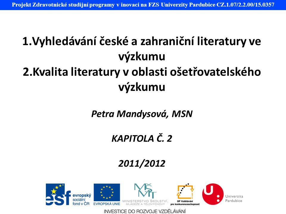 Projekt Zdravotnické studijní programy v inovaci na FZS Univerzity Pardubice CZ.1.07/2.2.00/15.0357 1.Vyhledávání české a zahraniční literatury ve výz