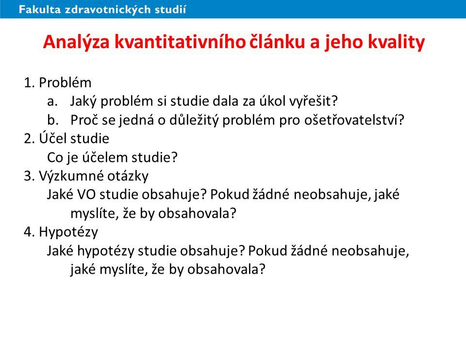 Analýza kvantitativního článku a jeho kvality 1. Problém a.Jaký problém si studie dala za úkol vyřešit? b.Proč se jedná o důležitý problém pro ošetřov