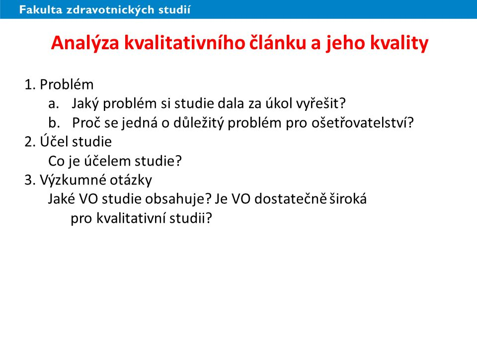 Analýza kvalitativního článku a jeho kvality 1. Problém a.Jaký problém si studie dala za úkol vyřešit? b.Proč se jedná o důležitý problém pro ošetřova