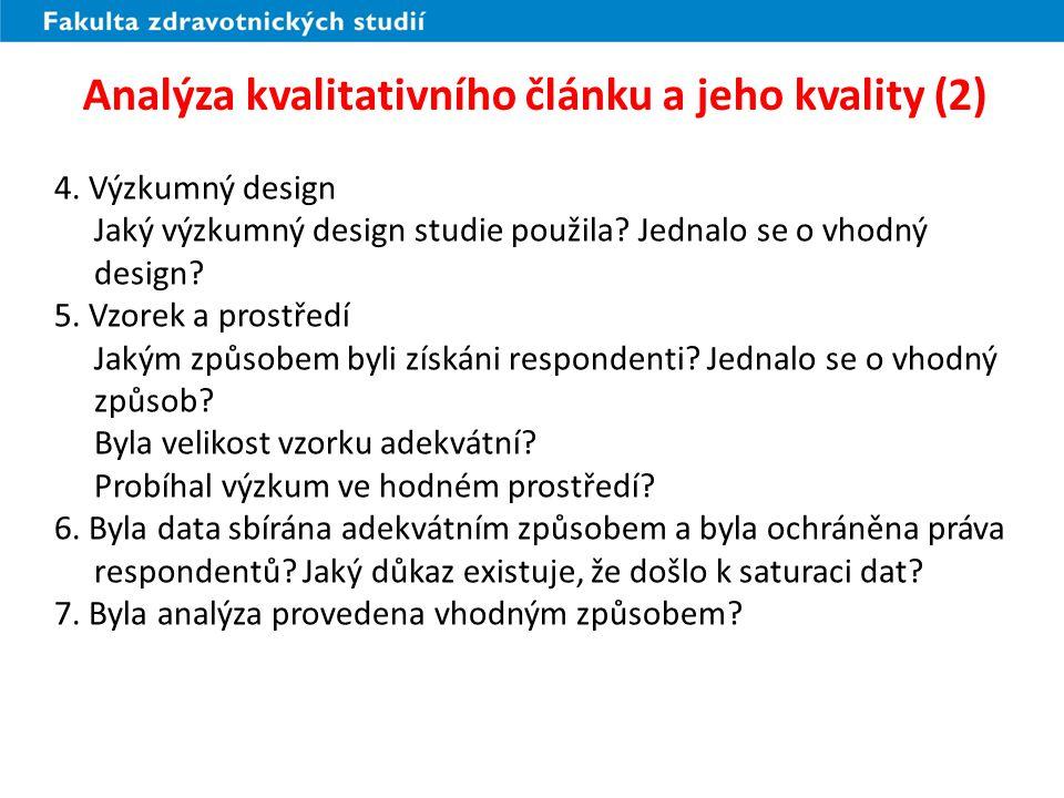 Analýza kvalitativního článku a jeho kvality (2) 4. Výzkumný design Jaký výzkumný design studie použila? Jednalo se o vhodný design? 5. Vzorek a prost