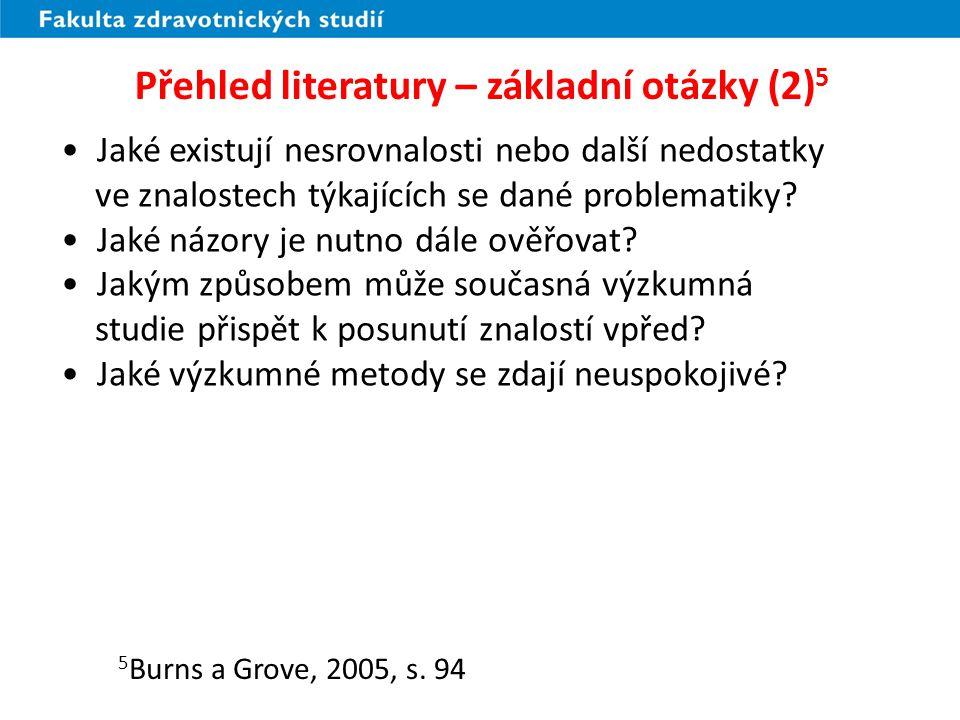 Přehled literatury – základní otázky (2) 5 Jaké existují nesrovnalosti nebo další nedostatky ve znalostech týkajících se dané problematiky.