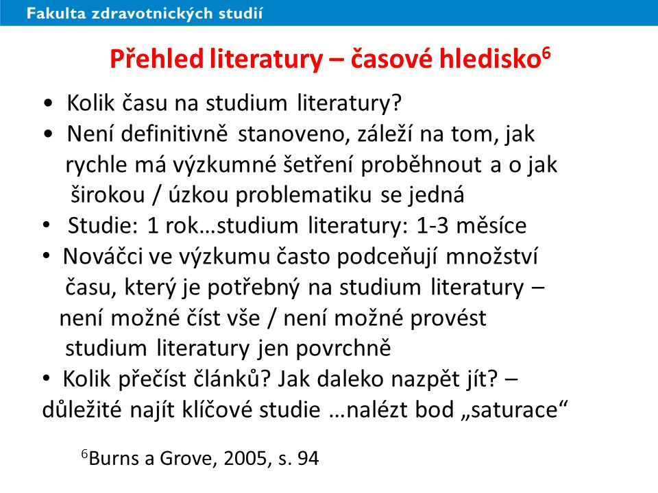 Přehled literatury – časové hledisko 6 Kolik času na studium literatury? Není definitivně stanoveno, záleží na tom, jak rychle má výzkumné šetření pro