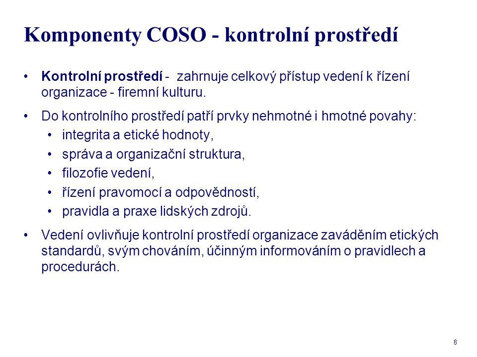 8 Komponenty COSO - kontrolní prostředí Kontrolní prostředí - zahrnuje celkový přístup vedení k řízení organizace - firemní kulturu. Do kontrolního pr