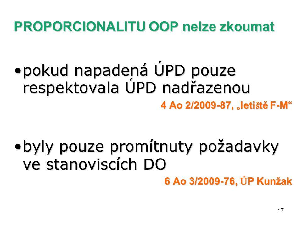 """17 PROPORCIONALITU OOP nelze zkoumat pokud napadená ÚPD pouze respektovala ÚPD nadřazenoupokud napadená ÚPD pouze respektovala ÚPD nadřazenou 4 Ao 2/2009-87, """" leti š tě F-M byly pouze promítnuty požadavky ve stanoviscích DObyly pouze promítnuty požadavky ve stanoviscích DO 6 Ao 3/2009-76, Ú P Kunžak"""