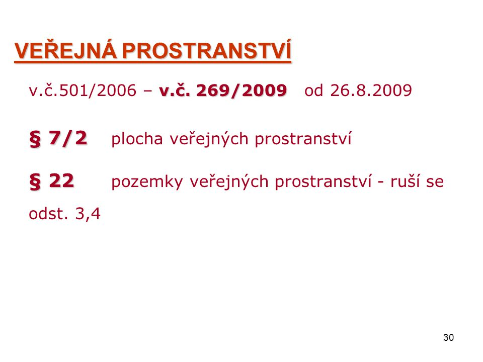 30 VEŘEJNÁ PROSTRANSTVÍ v.č. 269/2009 v.č.501/2006 – v.č. 269/2009 od 26.8.2009 § 7/2 § 7/2 plocha veřejných prostranství § 22 § 22 pozemky veřejných