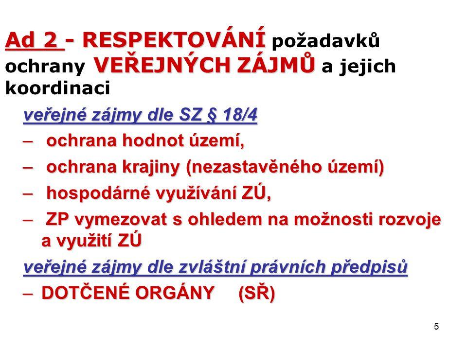 5 Ad 2 - RESPEKTOVÁNÍ VEŘEJNÝCH ZÁJMŮ Ad 2 - RESPEKTOVÁNÍ požadavků ochrany VEŘEJNÝCH ZÁJMŮ a jejich koordinaci veřejné zájmy dle SZ § 18/4 – ochrana