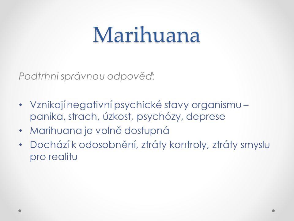 Marihuana Podtrhni správnou odpověď: Vznikají negativní psychické stavy organismu – panika, strach, úzkost, psychózy, deprese Marihuana je volně dostu