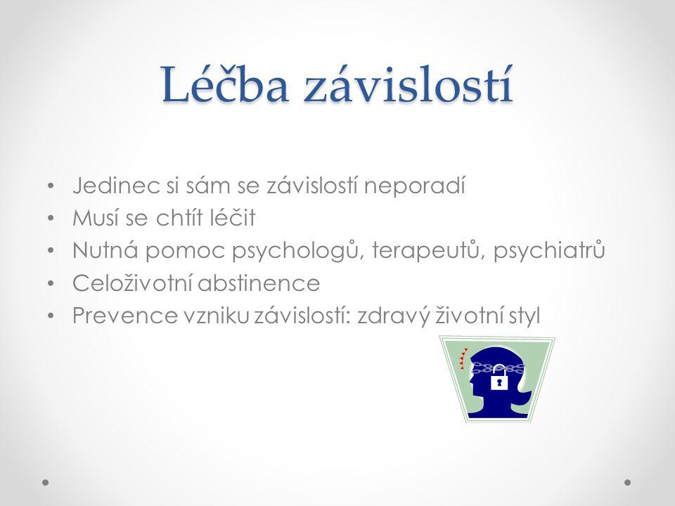 Léčba závislostí Jedinec si sám se závislostí neporadí Musí se chtít léčit Nutná pomoc psychologů, terapeutů, psychiatrů Celoživotní abstinence Preven