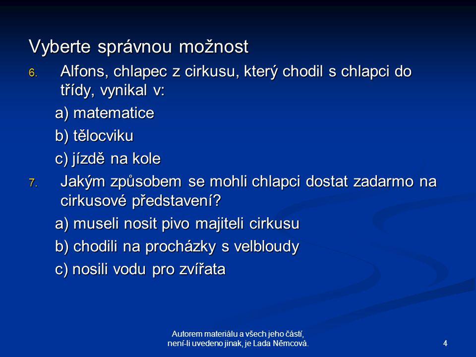 5 Autorem materiálu a všech jeho částí, není-li uvedeno jinak, je Lada Němcová.