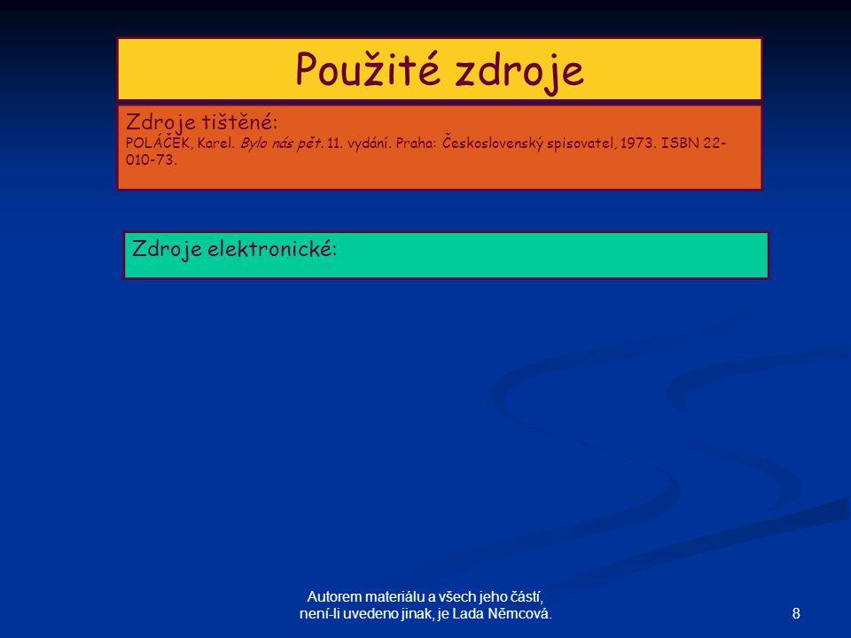 8 Autorem materiálu a všech jeho částí, není-li uvedeno jinak, je Lada Němcová.
