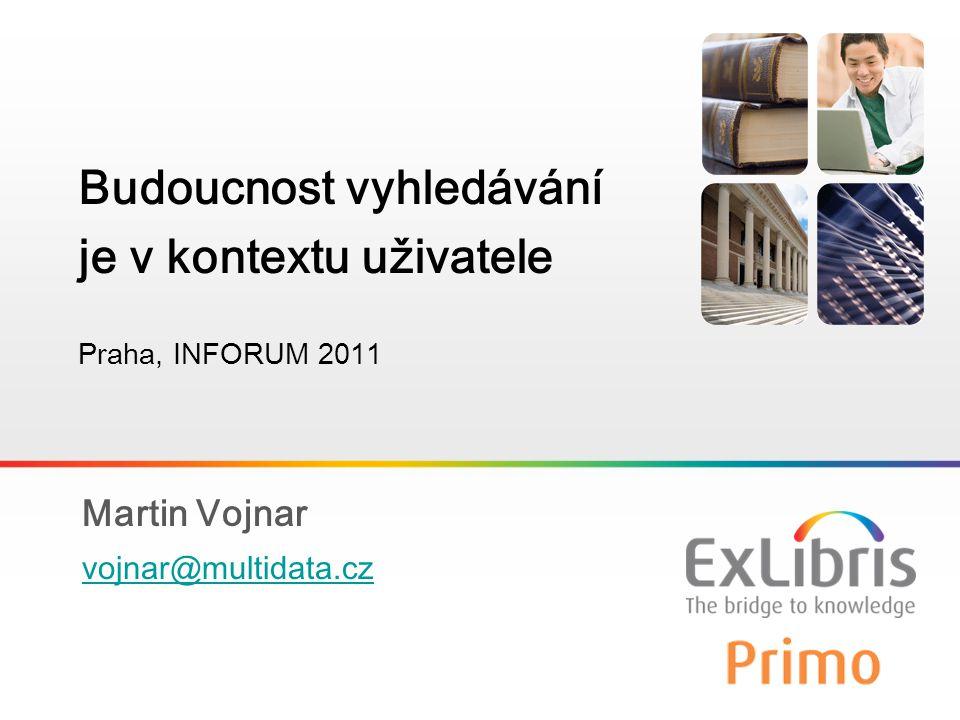 1 Martin Vojnar vojnar@multidata.cz Budoucnost vyhledávání je v kontextu uživatele Praha, INFORUM 2011
