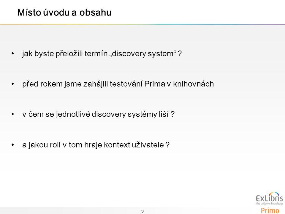 """3 Místo úvodu a obsahu jak byste přeložili termín """"discovery system"""" ? před rokem jsme zahájili testování Prima v knihovnách v čem se jednotlivé disco"""