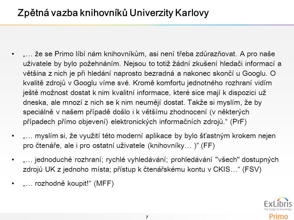 """7 Zpětná vazba knihovníků Univerzity Karlovy """"… že se Primo líbí nám knihovníkům, asi není třeba zdůrazňovat."""