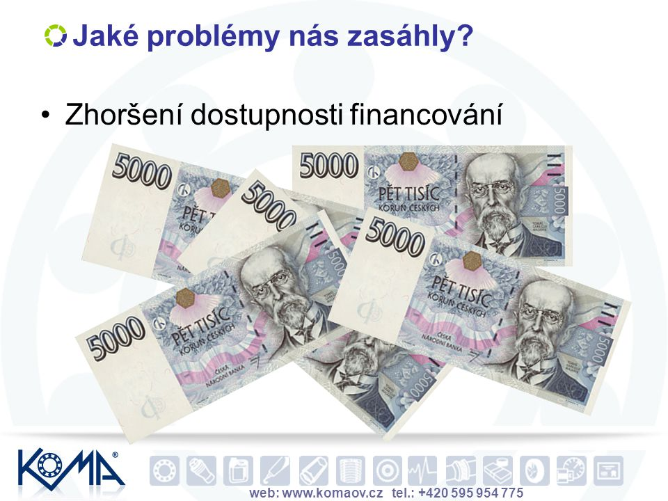 web: www.komaov.cz tel.: +420 595 954 775 Jaké problémy nás zasáhly? Zhoršení dostupnosti financování