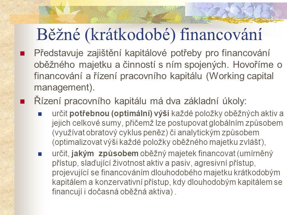 Běžné (krátkodobé) financování Představuje zajištění kapitálové potřeby pro financování oběžného majetku a činností s ním spojených. Hovoříme o financ