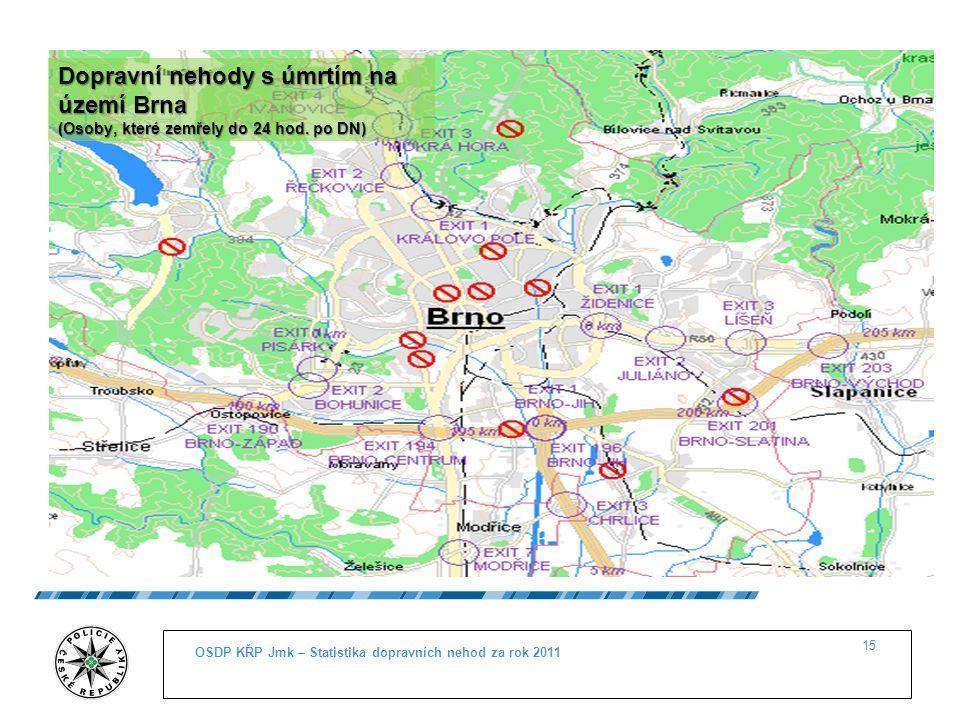 OSDP KŘP Jmk – Statistika dopravních nehod za rok 2011 15 Dopravní nehody s úmrtím na území Brna (Osoby, které zemřely do 24 hod. po DN)