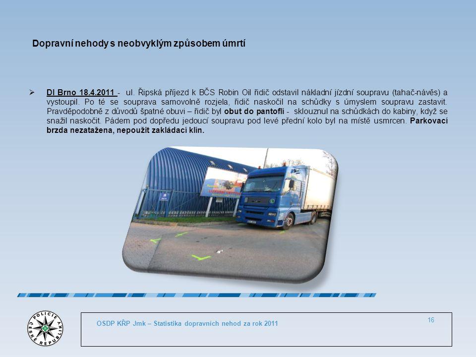 Dopravní nehody s neobvyklým způsobem úmrtí  DI Brno 18.4.2011 - ul. Řipská příjezd k BČS Robin Oil řidič odstavil nákladní jízdní soupravu (tahač-ná