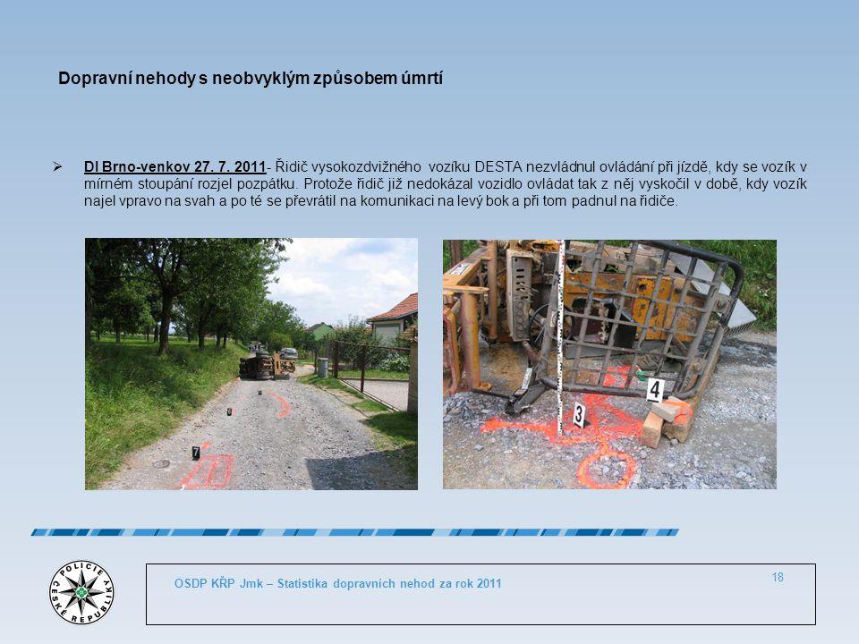 Dopravní nehody s neobvyklým způsobem úmrtí  DI Brno-venkov 27. 7. 2011- Řidič vysokozdvižného vozíku DESTA nezvládnul ovládání při jízdě, kdy se voz