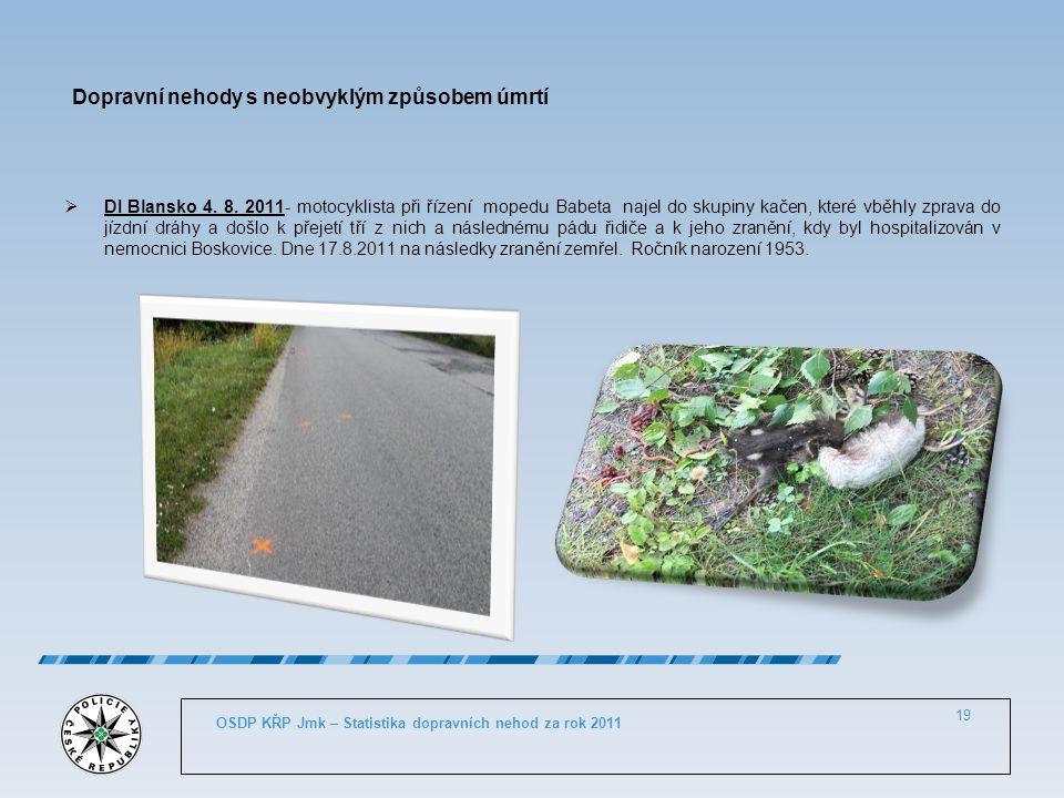 Dopravní nehody s neobvyklým způsobem úmrtí  DI Blansko 4. 8. 2011- motocyklista při řízení mopedu Babeta najel do skupiny kačen, které vběhly zprava