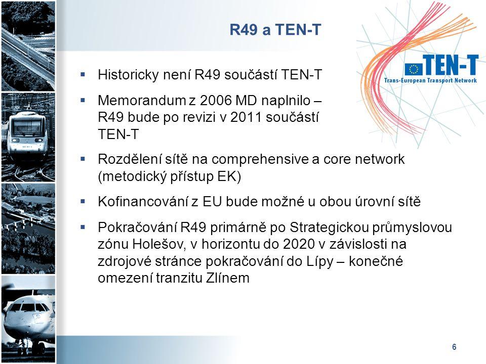 6 R49 a TEN-T  Historicky není R49 součástí TEN-T  Memorandum z 2006 MD naplnilo – R49 bude po revizi v 2011 součástí TEN-T  Rozdělení sítě na comprehensive a core network (metodický přístup EK)  Kofinancování z EU bude možné u obou úrovní sítě  Pokračování R49 primárně po Strategickou průmyslovou zónu Holešov, v horizontu do 2020 v závislosti na zdrojové stránce pokračování do Lípy – konečné omezení tranzitu Zlínem