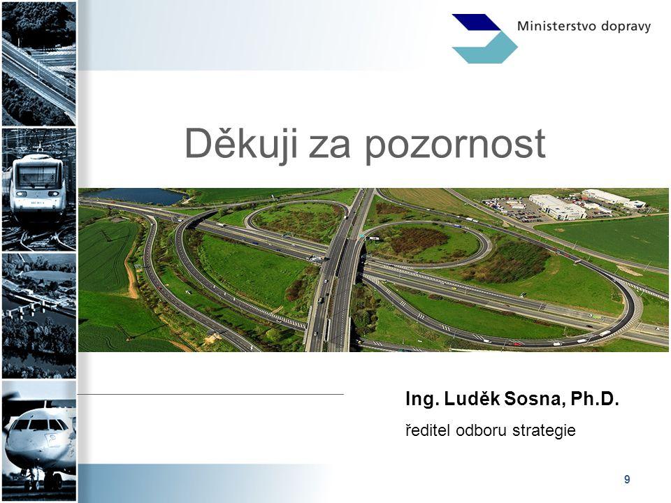 9 Děkuji za pozornost Ing. Luděk Sosna, Ph.D. ředitel odboru strategie