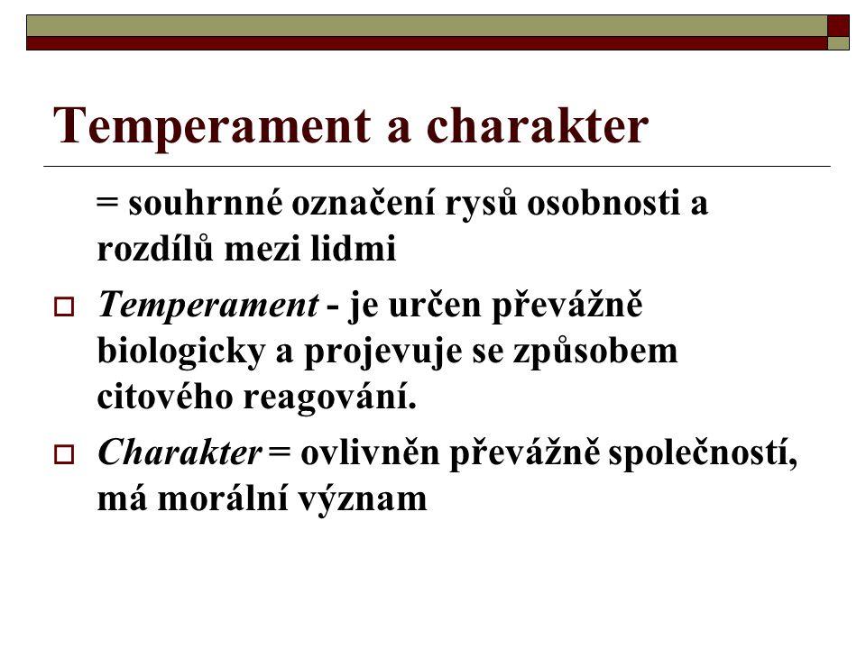 Temperament a charakter = souhrnné označení rysů osobnosti a rozdílů mezi lidmi  Temperament - je určen převážně biologicky a projevuje se způsobem c