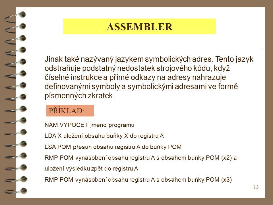 13 ASSEMBLER Jinak také nazývaný jazykem symbolických adres.