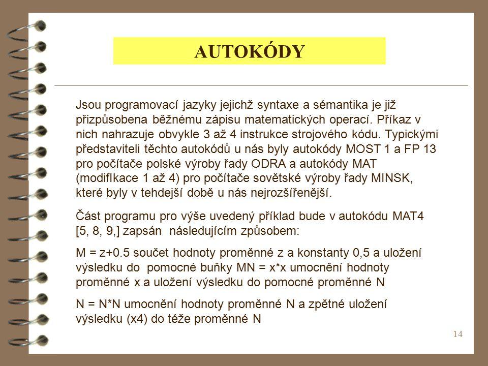 14 AUTOKÓDY Jsou programovací jazyky jejichž syntaxe a sémantika je již přizpůsobena běžnému zápisu matematických operací.