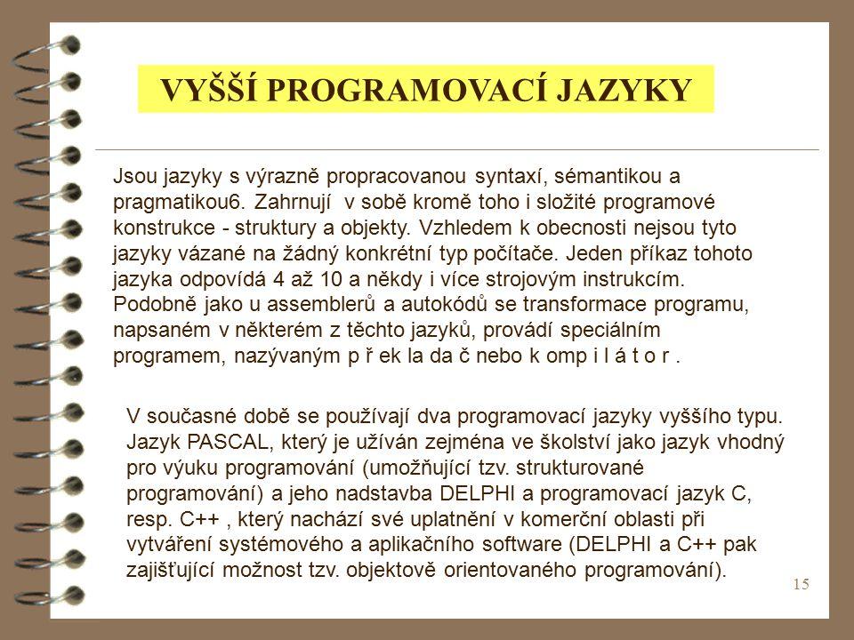 15 VYŠŠÍ PROGRAMOVACÍ JAZYKY Jsou jazyky s výrazně propracovanou syntaxí, sémantikou a pragmatikou6.