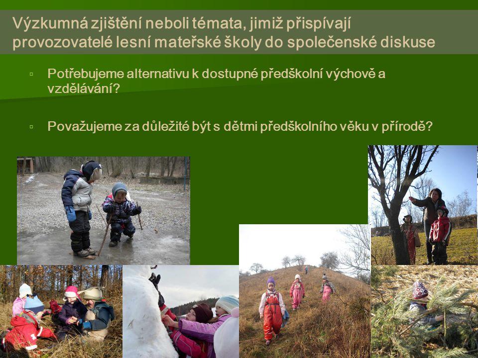 Výzkumná zjištění neboli témata, jimiž přispívají provozovatelé lesní mateřské školy do společenské diskuse   Potřebujeme alternativu k dostupné předškolní výchově a vzdělávání.