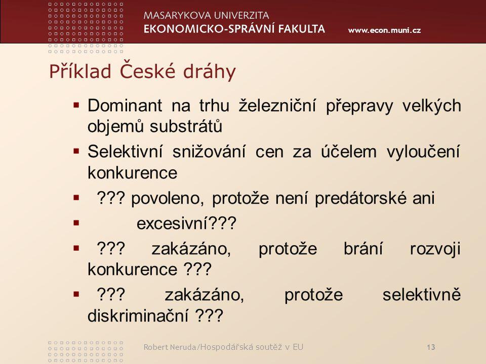 www.econ.muni.cz Příklad České dráhy  Dominant na trhu železniční přepravy velkých objemů substrátů  Selektivní snižování cen za účelem vyloučení konkurence  ??.