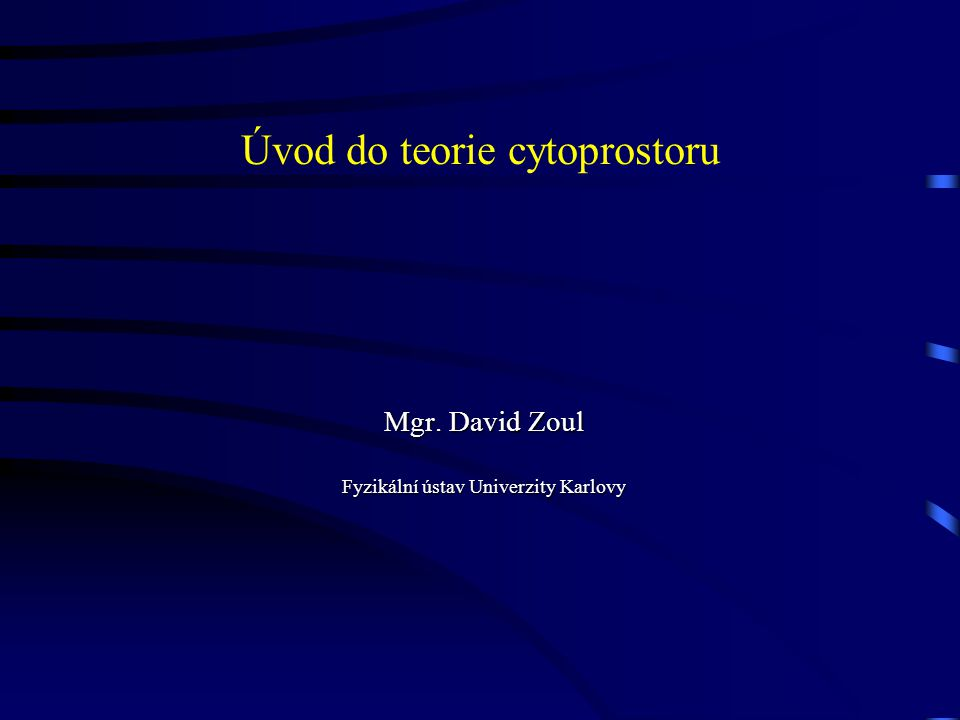Úvod do teorie cytoprostoru Mgr. David Zoul Fyzikální ústav Univerzity Karlovy