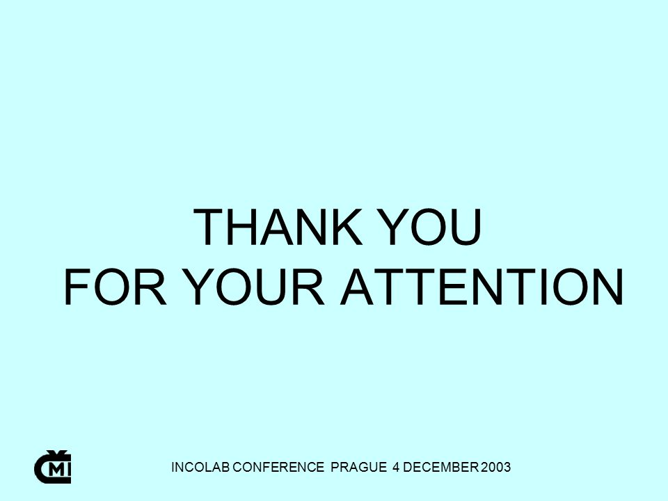 INCOLAB CONFERENCE PRAGUE 4 DECEMBER 2003 THANK YOU FOR YOUR ATTENTION