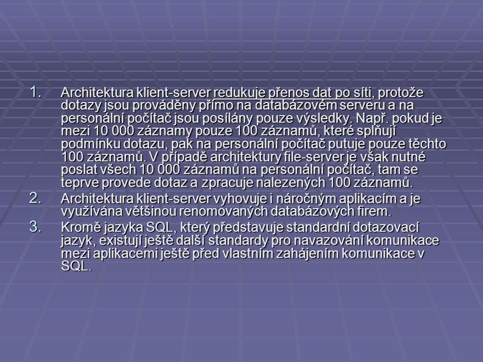1. Architektura klient-server redukuje přenos dat po síti, protože dotazy jsou prováděny přímo na databázovém serveru a na personální počítač jsou pos