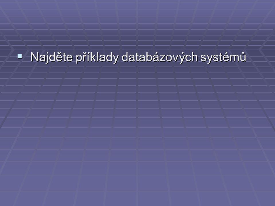  Najděte příklady databázových systémů