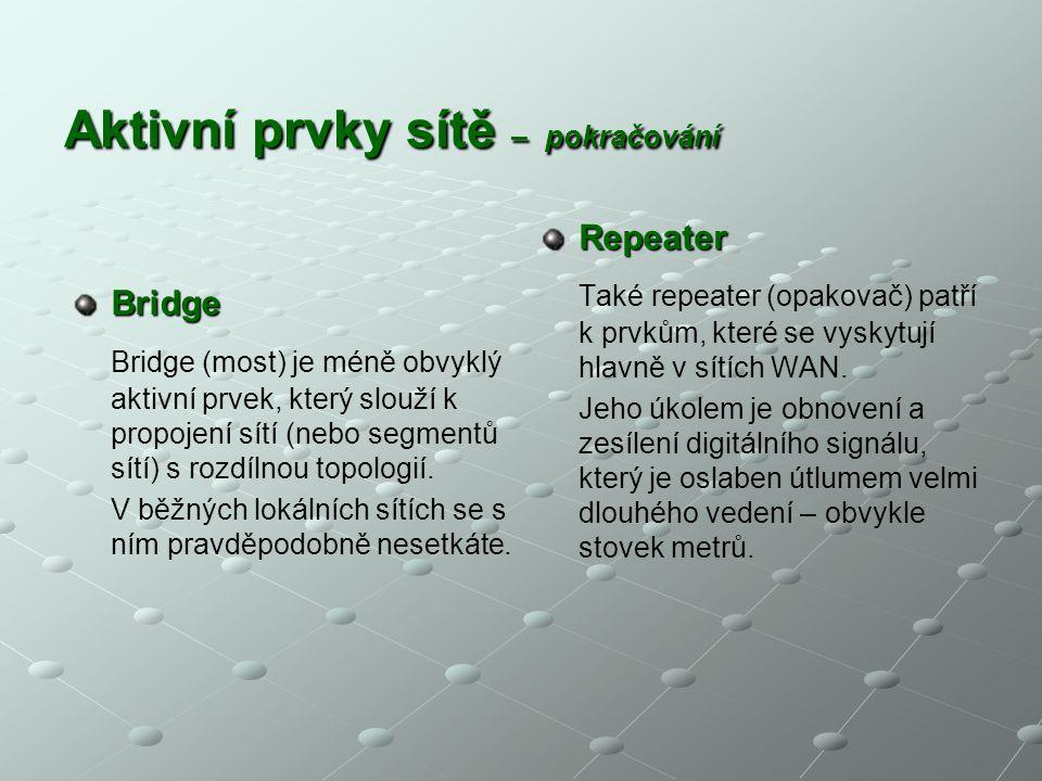 Aktivní prvky sítě – pokračování Bridge Bridge (most) je méně obvyklý aktivní prvek, který slouží k propojení sítí (nebo segmentů sítí) s rozdílnou to