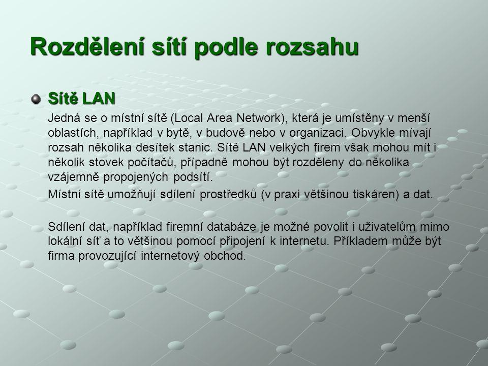Rozdělení sítí podle rozsahu Sítě LAN Jedná se o místní sítě (Local Area Network), která je umístěny v menší oblastích, například v bytě, v budově neb